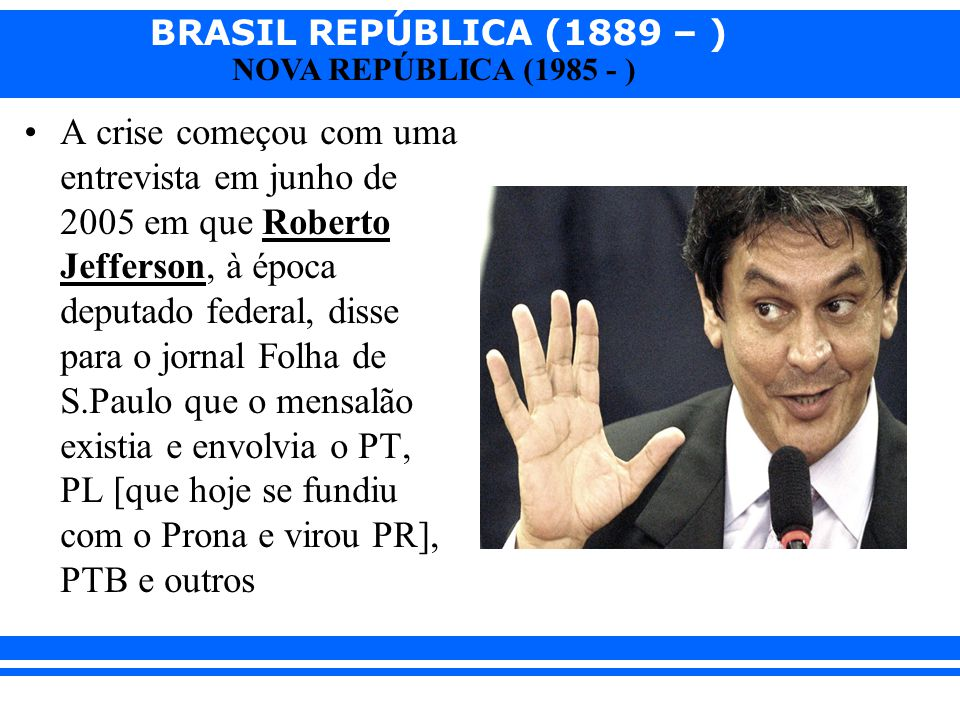 A crise começou com uma entrevista em junho de 2005 em que Roberto Jefferson, à época deputado federal, disse para o jornal Folha de S.Paulo que o mensalão existia e envolvia o PT, PL [que hoje se fundiu com o Prona e virou PR], PTB e outros